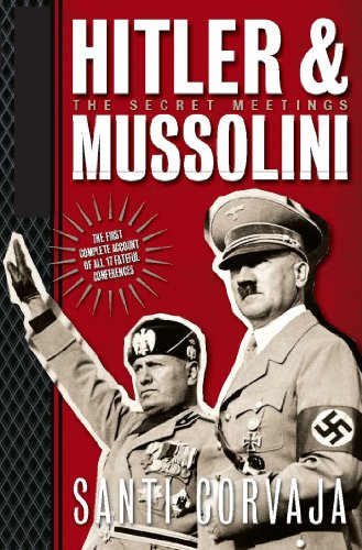 Hitler and Mussolini : The Secret Meetings: Santi Corvaja