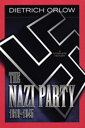 The Nazi Party 1919-1945: A Complete History: Orlow, Dietrich