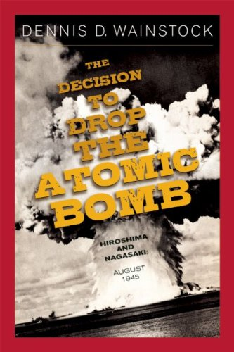 9781929631766: The Decision to Drop the Atomic Bomb: Hiroshima and Nagasaki: August 1945