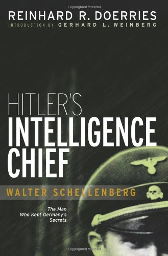 Hitler's Intelligence Chief: Walter Schellenberg: Doerries, Reinhard R.