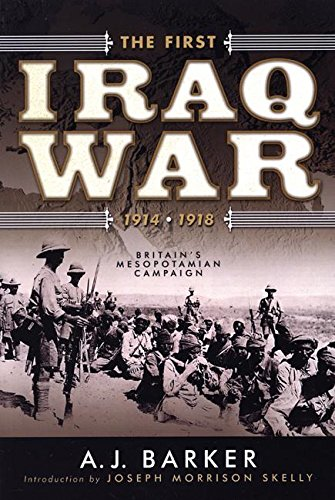 The First Iraq War--1914-1918: Britain's Mesopotamian Campaign: Barker, A. J.