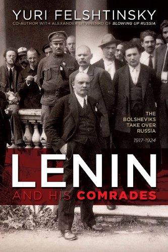 Lenin and His Comrades: The Bolsheviks Take: Yuri Felshtinsky