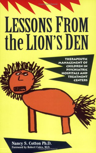9781929657247: Lessons from the Lion's Den: Therapeutic Management of Children in Psychiatric Hospitals and Treatment Centers