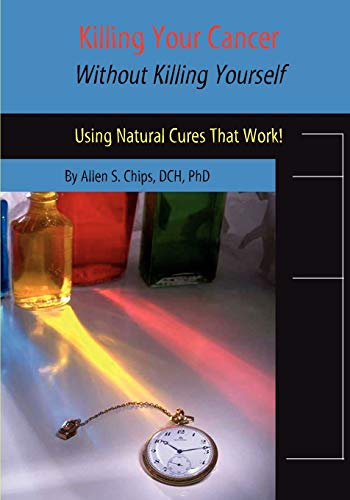 9781929661244: Killing Your Cancer Without Killing Yourself: The Natural Cure That Works!