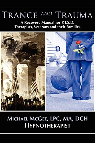 9781929661350: Trance and Trauma: A Recovery Manual for PTSD Therapists, Veterans, and their Families, by Michael McGee, MA, DCH