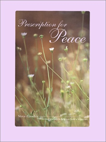Prescription for Peace: Sixty-Second Readings to Help You Build a Better Life: Goodier, Steve