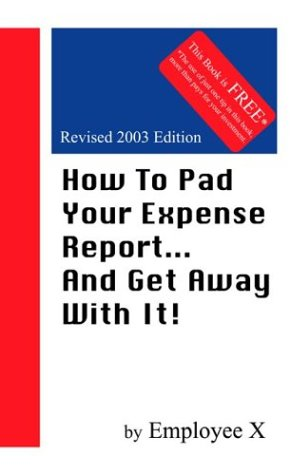 9781929714018: How To Pad Your Expense Report...And Get Away With It!, Revised Edition