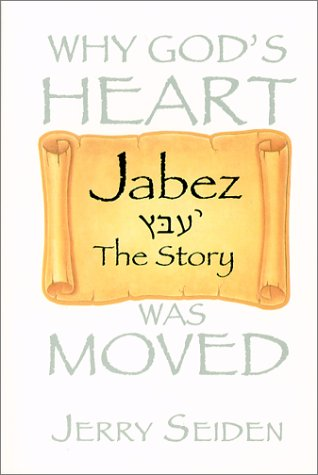 Jabez the Story: Why God's Heart Was: Jerry Seiden