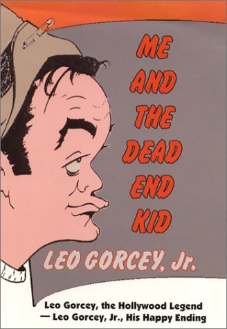 Me and the Dead End Kid: Gorcey Jr., Leo