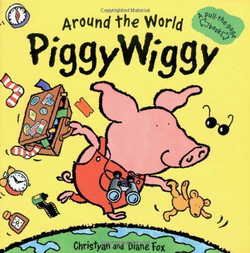 9781929766581: Around the World Piggywiggy: A Pull-The-Page Book