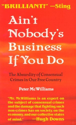9781929767175: Ain't Nobody's Business If You Do: The Absurdity of Consensual Crimes in Our Free Country