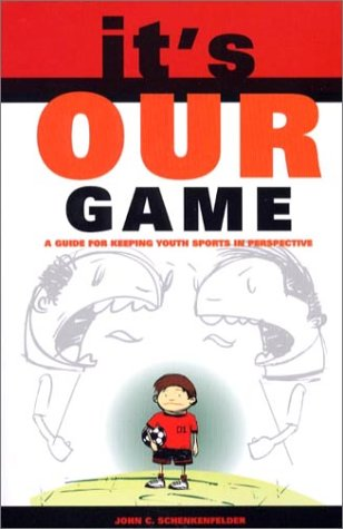 9781929774036: It's Our Game: A Guide for Keeping Youth Sports in Perspective
