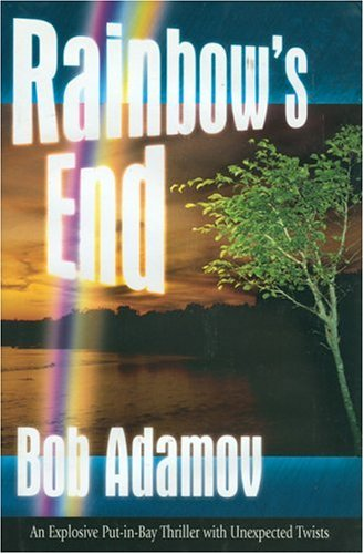 Rainbow's End: Explosive Put-in-Bay Thriller with Unexpected: Adamov, Bob