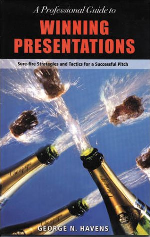 A Professional Guide to Winning Presentations: Sure-Fire Strategies and Tactics for a Successful ...