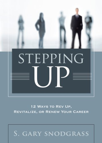 9781929774418: Stepping Up: 12 Ways to Rev Up, Revitalize, or Renew Your Career