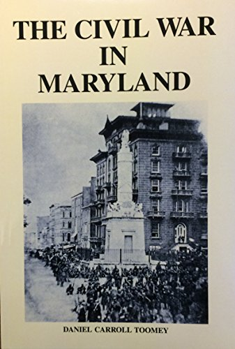 THE CIVIL WAR IN MARYLAND: Toomey, Daniel C.