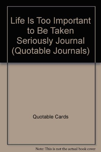 9781929814077: Life Is Too Important to Be Taken Seriously Journal (Quotable Journals)