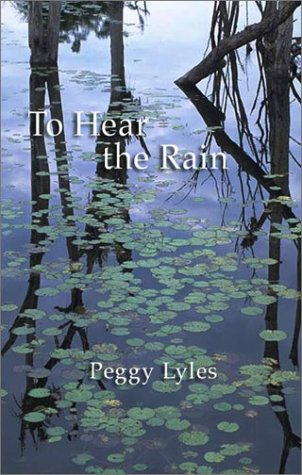 To Hear the Rain: Selected Haiku of Peggy Lyles: Lyles, Peggy