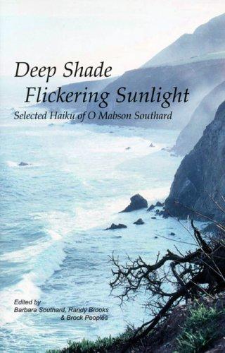 9781929820054: Deep Shade Flickering Sunlight: Selected Haiku of O Mabson Southard