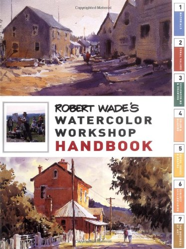Robert Wades Watercolor Workshop Handbook: Wade, Robert A.