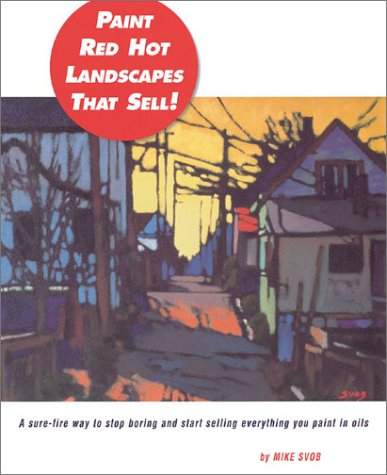 9781929834181: Paint Red Hot Landscapes That Sell!: A Sure-Fire Way to Stop Boring and Start Selling Everything You Paint in Oils