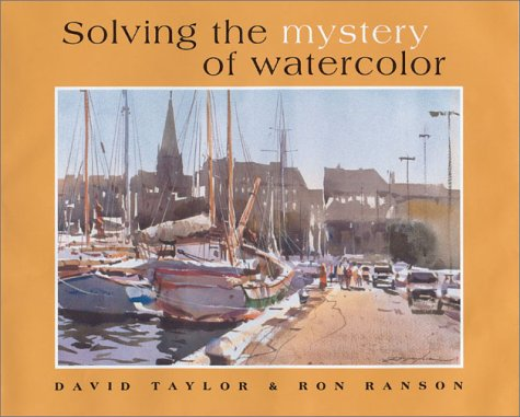 Solving the Mystery of Watercolor: 1: Taylor, David, Ranson,
