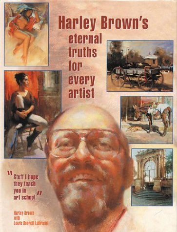 9781929834310: Harley Brown's Eternal Truths for Every Artist