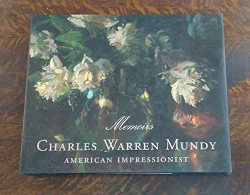 MEMOIRS Charles Warren Mundy, American Impressionist.: Mundy, Charles Warren