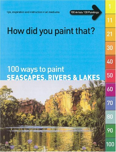 How Did You Paint That?: 100 Ways to Paint Seascapes, Rivers & Lakes: Various