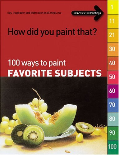 How Did You Paint That?: 100 Ways to Paint Favorite Subjects: Various