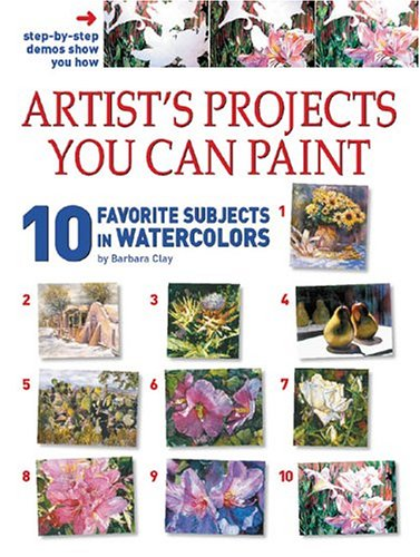 9781929834518: 10 Favorite Subjects In Watercolor (ARTISTS PROJECTS YOU CAN PAINT)