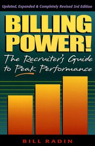 Billing Power! The Recruiter's Guide to Peak Performance: Bill Radin