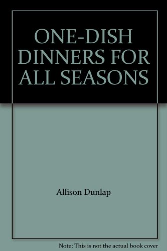 ONE-DISH DINNERS FOR ALL SEASONS: Allison Dunlap