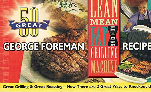 9781929862320: 50 Great George Foreman Recipes - Lean Mean Fat Reducing Grilling Machine & Lean Mean Contact Roasting Machine