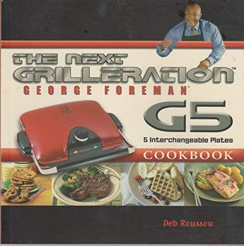 9781929862511: The George Foreman Next Grilleration G5 Cookbook: Inviting