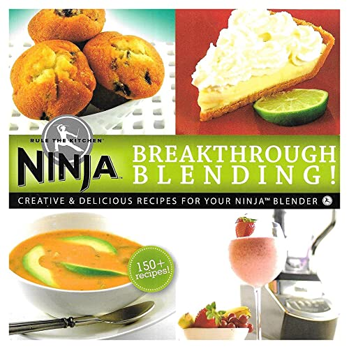 Break Through Blending Creative & Delicious Recipes for Your Ninja Blender (Rule The Kitchen ...