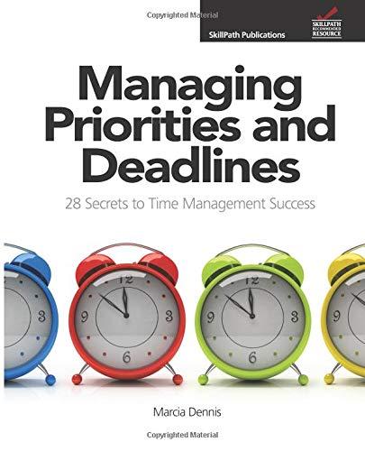 Managing Priorities and Deadlines 28 Secrets to: Marcia Dennis