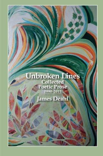 Unbroken Lines: Collected Poetic Prose 1990-2015: Deahl, James