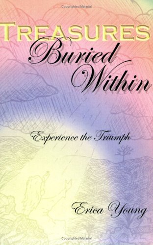 Treasures Buried Within : Experience the Triumph: Erica Young