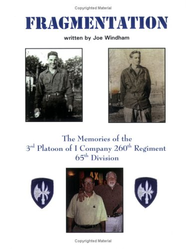 Fragmentation : The Memories of the 3rd Platoon of I Company 260th Regiment 65th Division: Joe ...