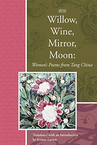 9781929918737: Willow, Wine, Mirror, Moon: Women's Poems from Tang China (Lannan Translations Selection Series)