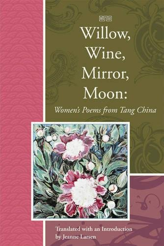 9781929918744: Willow, Wine, Mirror, Moon: Women's Poems from Tang China (Lannan Translations Selection Series)