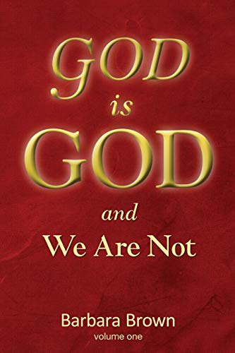 God Is God and We Are Not: Volume One: Barbara Brown