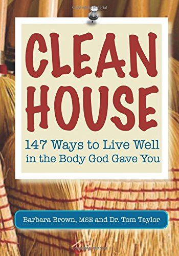 Clean House: 147 Ways to Live Well in the Body God Gave You: Barbara Brown