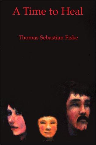 A Time to Heal: Fiske, Thomas Sebastian