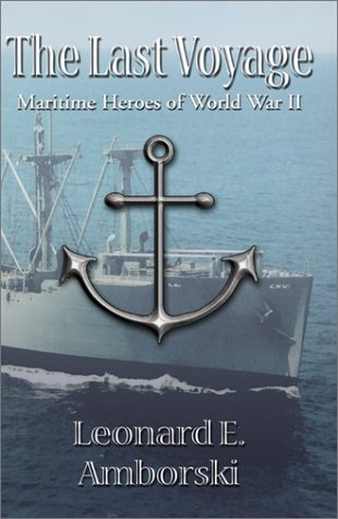 9781929925971: The Last Voyage: Maritime Heroes of World War II