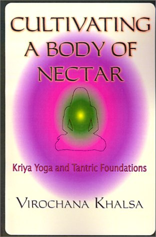 9781929952045: Cultivating a Body of Nectar: Kryiya Yoga and Tantric Foundations