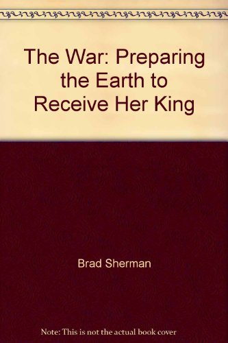 9781929958009: The War: Preparing the Earth to Receive Her King
