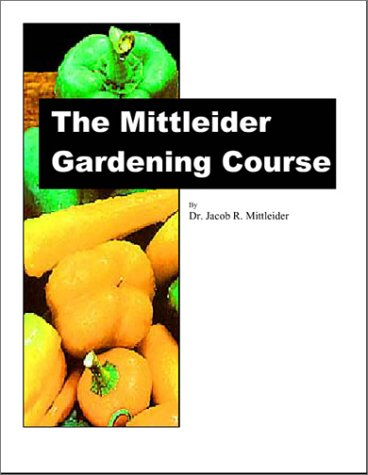 The Mittleider Gardening Course (9781929982035) by Jacob R. Mittleider
