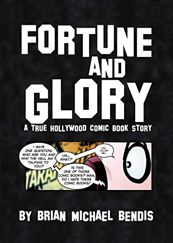 FORTUNE AND GLORY. A True Hollywood Comic Book Story: Bendis, Brian Michael